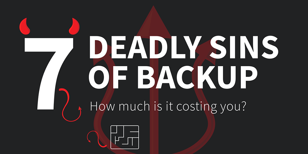 7 Deadly Sins of Backup